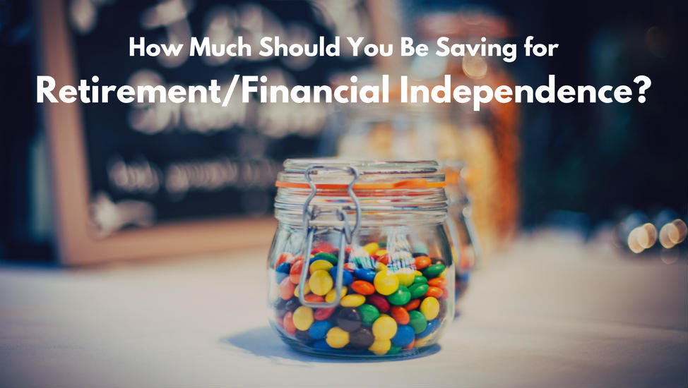 How Much Should You Be Saving for Retirement or Financial Independence