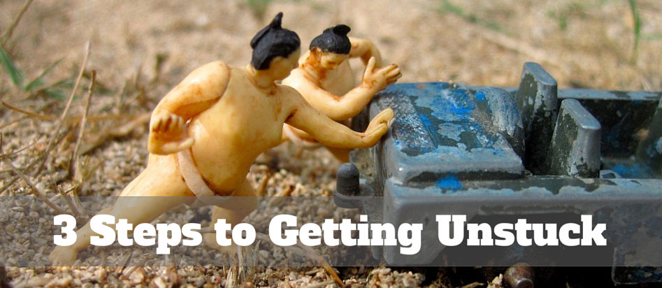 3 Steps to Getting Unstuck