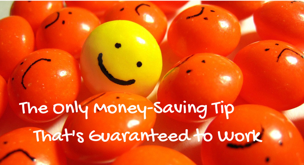 The Only Money-Saving Tip That's Guaranteed to Work
