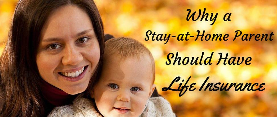 Why a Stay-at-Home Parent Should Have Life Insurance – Thumbnail