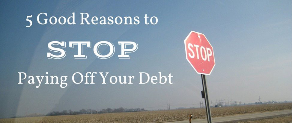 5 Good Reasons to Stop Paying Off Your Debt thumbnail