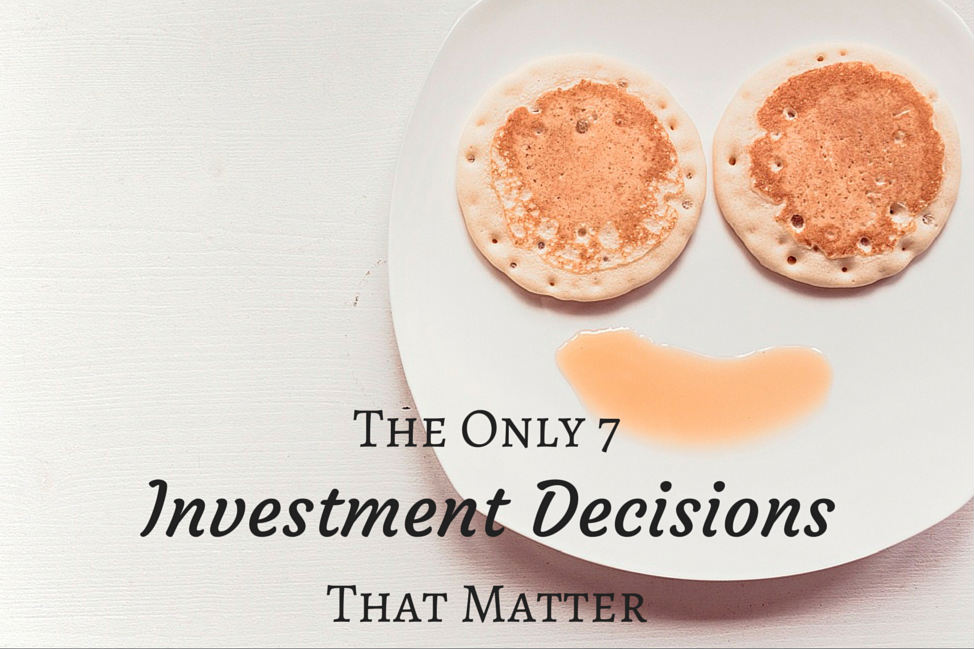 The Only 7 Investment Decisions That Matter