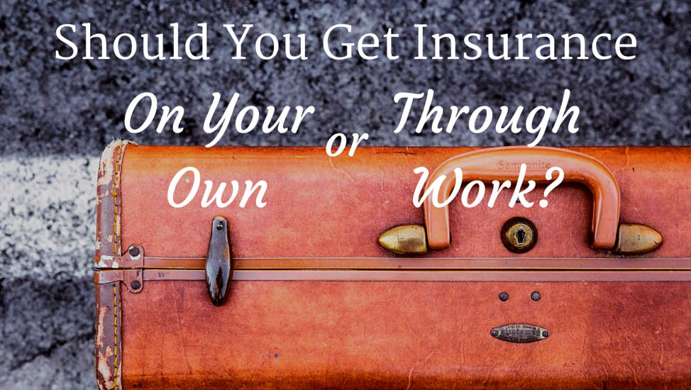 Should You Get Insurance on Your Own or Through Work