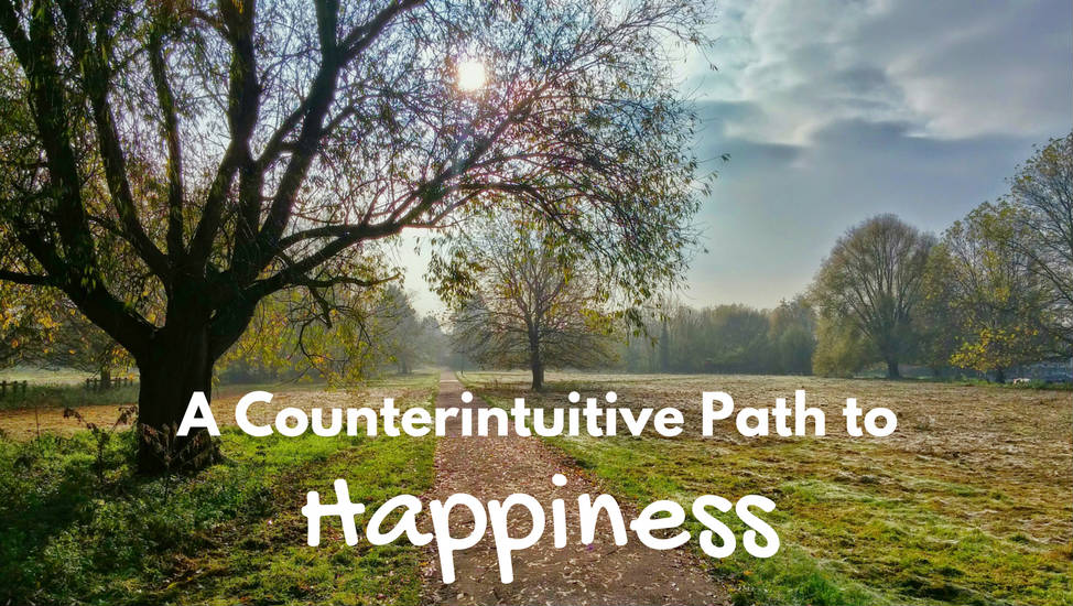 A Counterintuitive Path to Happiness