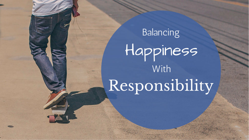 Balancing Happiness With Responsibility