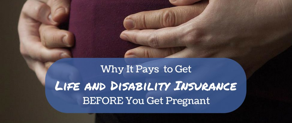 Why It Pays to Get Life and Disability Insurance BEFORE You Get Pregnant – Thumbnail