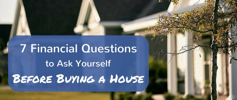 7 Financial Questions to Ask Yourself Before Buying a House – Thumbnail