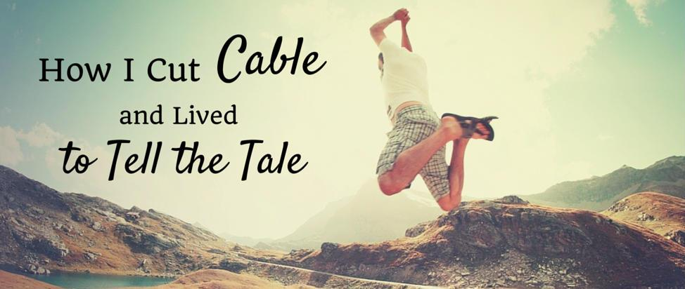 How I Cut Cable and Lived to Tell the Tale – Thumbnail