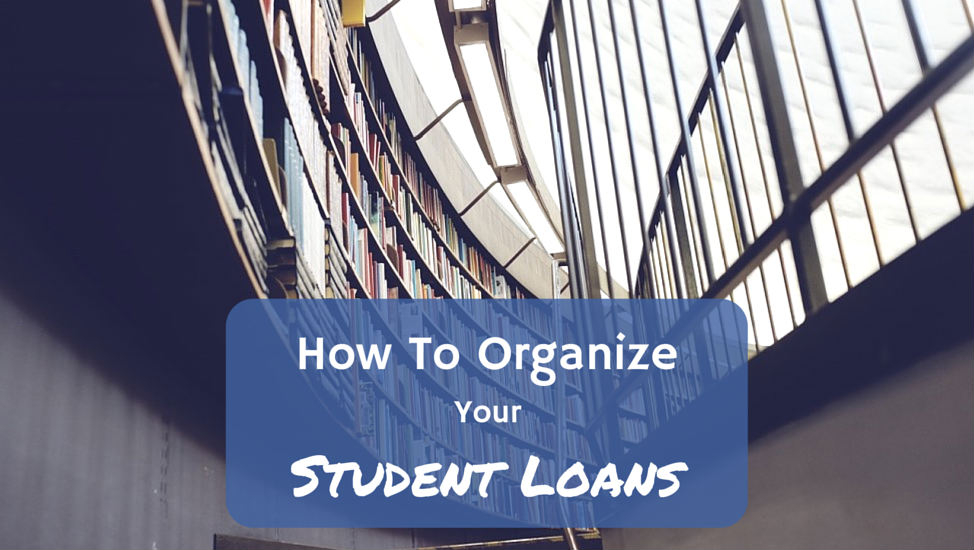 How to Organize Your Student Loans