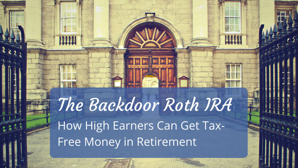 Exceptional The Backdoor Roth IRA: How High Earners Can Get Tax Free Money In Retirement