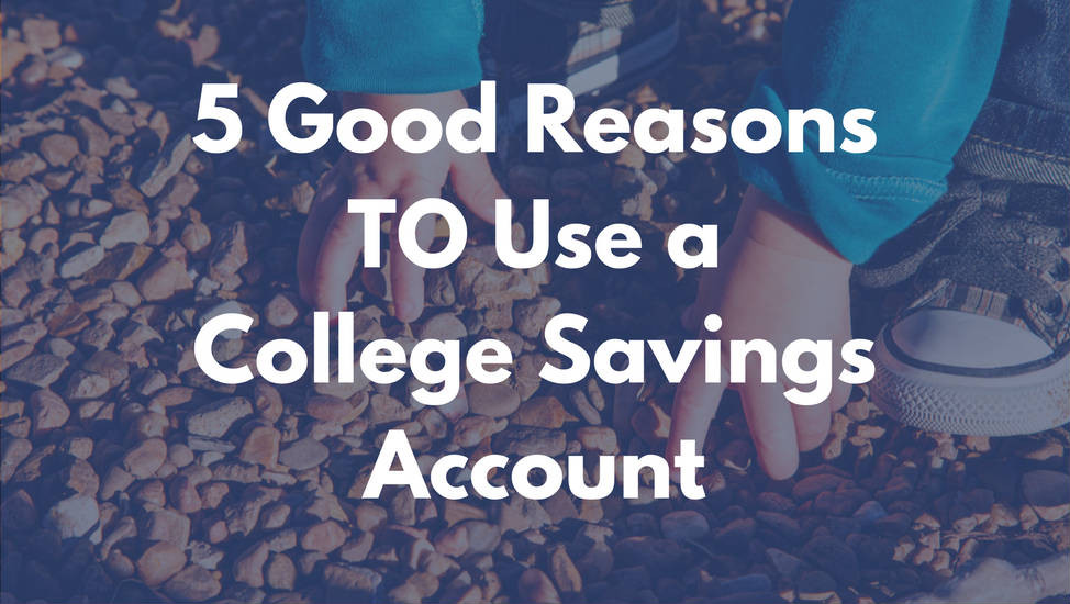 5 Good Reasons to Use a College Savings Account