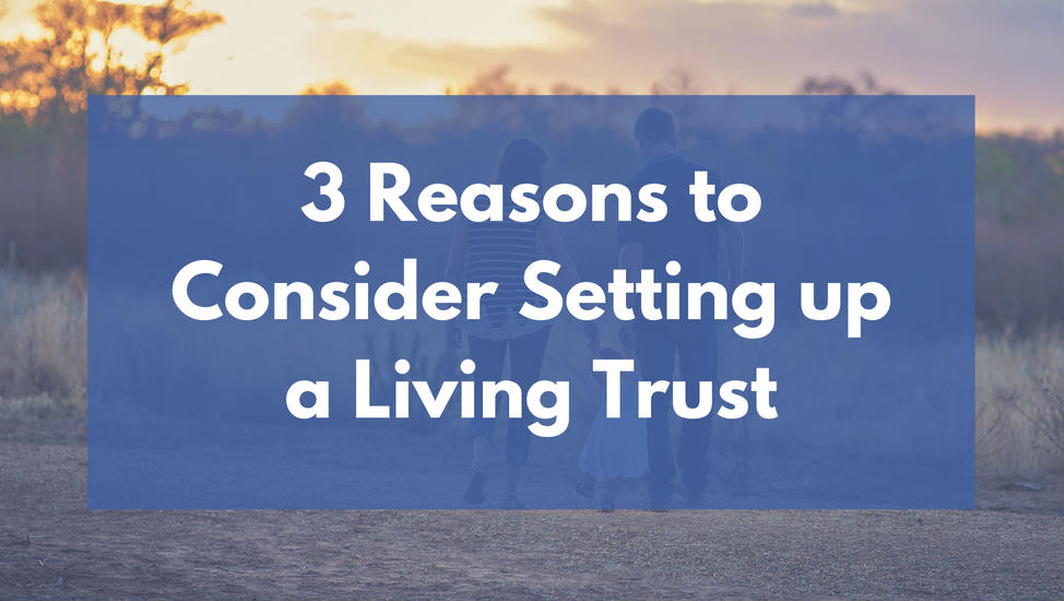 3 Reasons to Consider Setting up a Living Trust