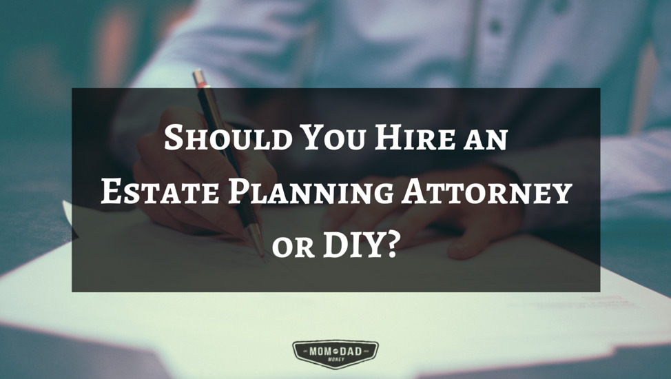 Should You Hire an Estate Planning Attorney or DIY