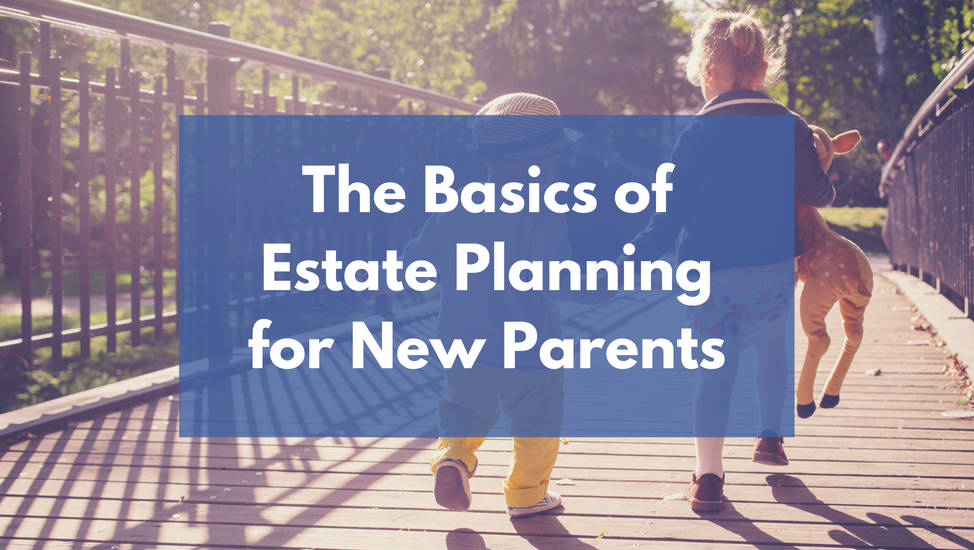 The Basics of Estate Planning for New Parents