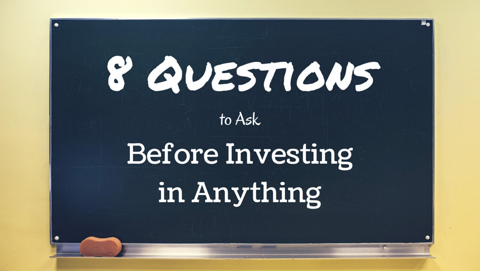 8 Questions You Should Ask Yourself Before Investing in Anything