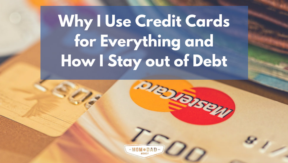 Why I Use Credit Cards for Everything and How I Stay out of Debt