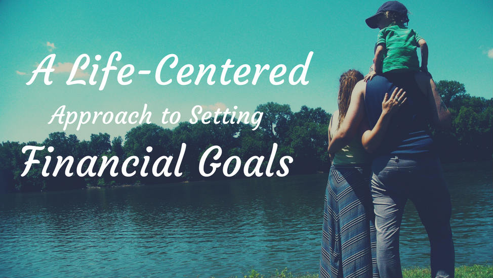 A Life-Centered Approach to Setting Financial Goals