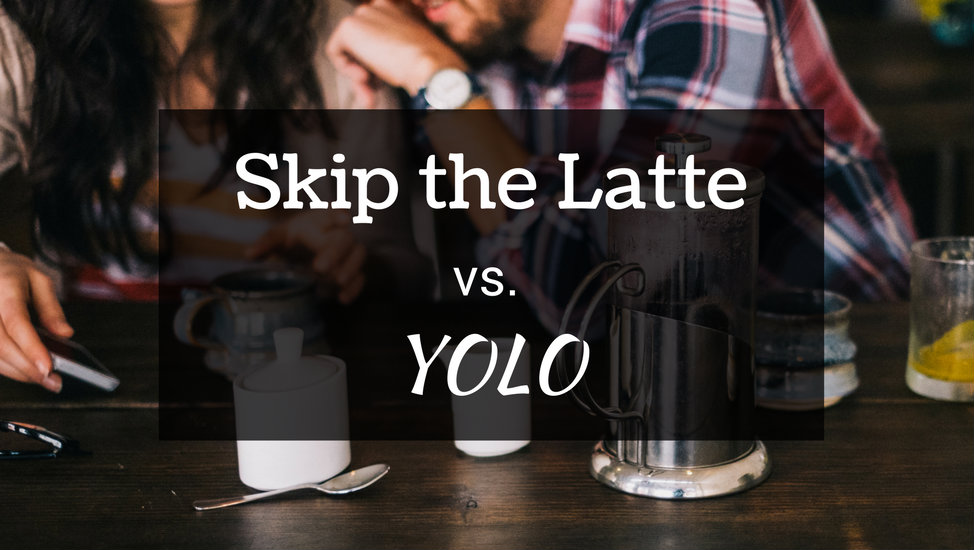Skip the Latte vs. Yolo