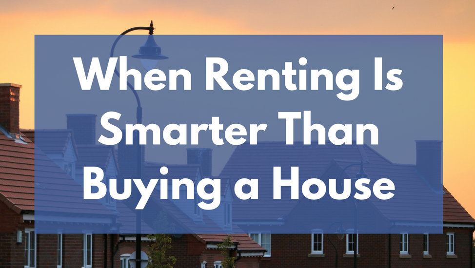 When Renting Is Smarter Than Buying a House