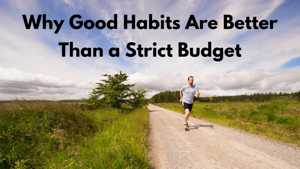 Why Good Habits Are Better Than a Strict Budget