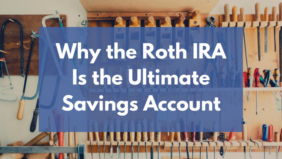 Why the Roth IRA Is the Ultimate Savings Account