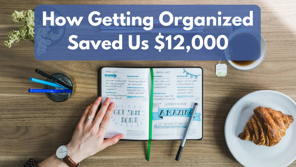 How Getting Organized Saved Us $12,000