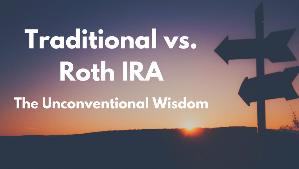 Traditional vs. Roth IRA Unconventional Wisdom