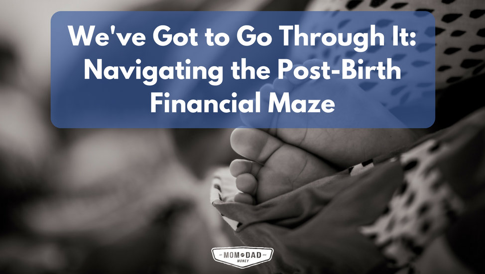 We've Got to Go Through It - Navigating the Post-Birth Financial Maze