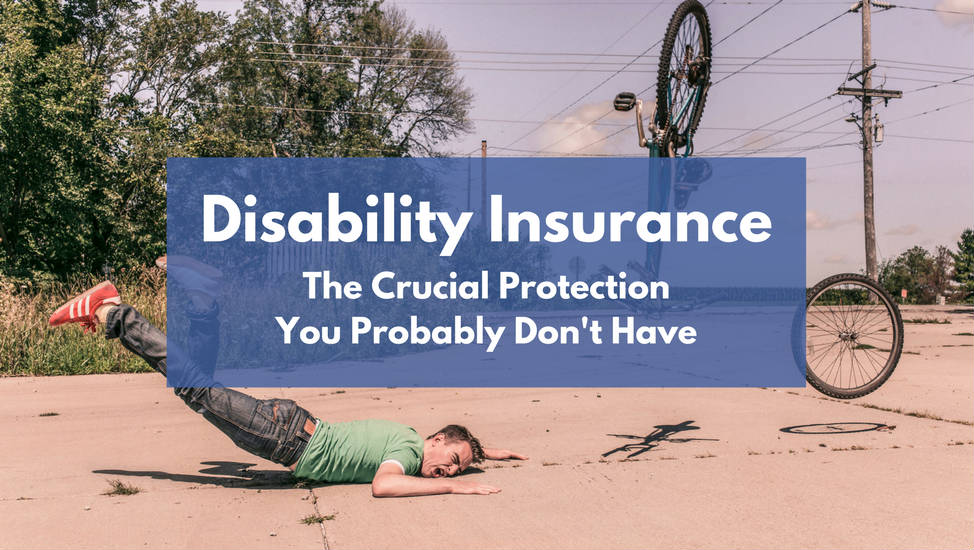 Disability Insurance - The Crucial Protection You Probably Don't Have