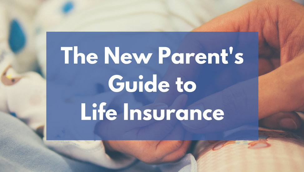 The New Parent's Guide to Life Insurance