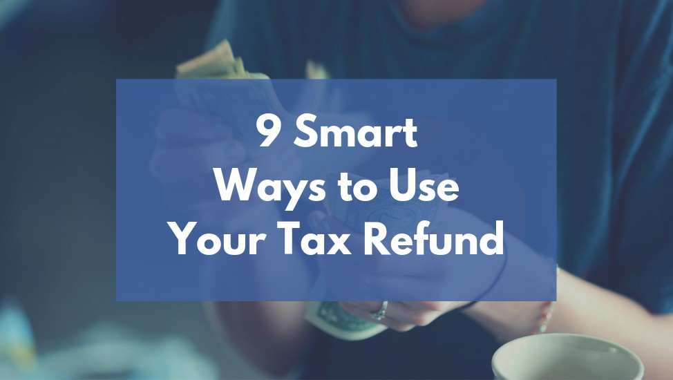 9 Smart Ways to Use Your Tax Refund
